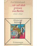 ... ich soll dich grüssen von Berlin 1922-1932 - Berliner Erinnerungen ganz und gar unpolitisch Post mortem herausgegeben von zwei Freunden