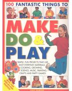 100 Fantastic Things to Make, Do & Play
