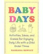 Baby Days - Activities, Ideas, and Games for Enjoying Daily Life with a Child Under Three