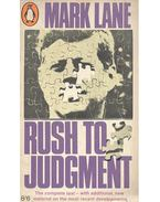 Rush to Judgement - A Critique of the Warren Commission's Inquiry into the Murders of President John F. Kennedy, Officer J.D. Tippit and Lee Harvey Oswald