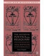 The Medieval Poetics of the Reliquary: Enshrinement, Inscription, Performance