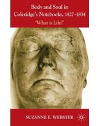 Body and Soul in Coleridge's Notebooks, 1827-1834: 'What is Life?'