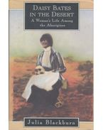 Daisy Bates in the Desert - A Woman's Life Among the Aboriginals