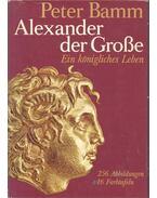 Alexander der Große - Ein königliches Leben