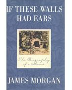 If These Walls Had Ears - The Biography of a House