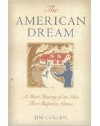 The American Dream - A Short History of an Idea that Shaped a Nation