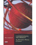 Understanding the Present - An Alternative History of Science