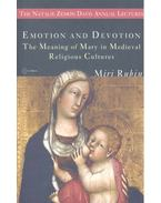Emotion and Devotion - The Meaning of Mary in Medieval Religious Cultures