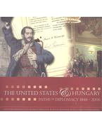 The United States & Hungary, Paths of Diplomacy 1848 - 2006