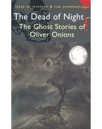 The Dead of Night - The Ghost Stories of Oliver Onions