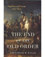 The End of the Old Order - Napoleon and Europe 1801-1805