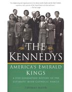 The Kennedys - America's Emerald Kings - A Five-Generation History of the Ultimate Irish-Catholic Family