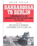 Barbarossa to Berlin - A Chronology of the Campaigns on the Eastern Front 1941 to 1945 Volume Two: The Defeat of Germany, 19 November 1942 to 15 May 1945