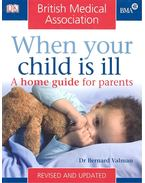 When Your Child is Ill - A Home Guide for Parents