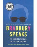 Bradbury Speaks - Too Soon From the Cave, Too Far From the Stars - Ray Bradbury