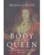 The Body of the Queen - Gender and Rule in the Courtly World 1500-2000
