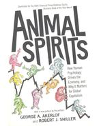 Animal Spirits - How Human Psychology Drives the Economy, and Why It Matters for Global Capitalism