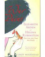 Elizabeth Arden and Helena Rubinstein - Their Lives, Their Times, Their Rivalry