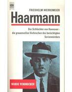 Haarmann - Die Schlächter von Hannover: die grauenvollen Verbrechen des berüchtigten Serienmörders