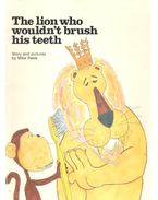 The Lion Who Wouldn't  Brush His Teeth