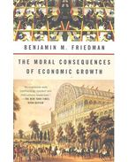 The Moral Consequences of Economic Growth - Friedman, Benjamin M.