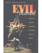 Evil Incarnate - Rumors of Demonic Conspiracy and Satanic Abuse in History