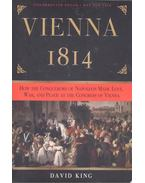 Vienna, 1814 - How the Conquerors of Napoleon Made Love, War, and Peace at the Congress of Vienna