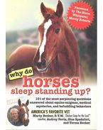 Why Do Horses Sleep Standing Up? - 101 of the Most Perplexing Questions Answered About Equine Enigmas, Medical Mysteries, and Befuddling Behaviors