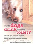 Why Do Dogs Drink Out of the Toilet? - 101 of the Most Perplexing Questions Answered About Canine Conundrums, Medical Mysteries