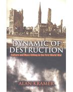 Dynamic of Destruction - Culture and Mass Killing in the First World War
