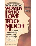 Women Who Love Too Much (When You Keep Wishing and Hoping He'll Change)