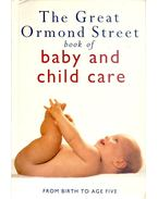 Great Ormond Street Book of Baby and Child Care - From Birth to Age Five