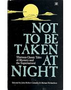 Not to Be Taken at Night - Thirteen Classic Tales of Mystery and the Supernatural