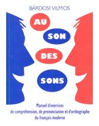 Au son des sons - Manuel d'exercises de compréhension, de prononciation et d'ortographe du francais moderne