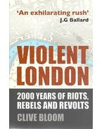 Violent London - 2000 Years of Riots, Rebels and Revolts
