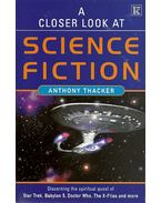 A Closer Look at Science Fiction - Discerning the Spritual Quest of Star Trek, Babylon 5, Doctor Who, The X-Files