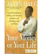 Your Money or Your Life - A Practical Guide to Solving Your Financial Problems and Affording a Life You'll Love