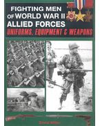Fighting Men of World War II. Allied Forces - Uniforms, Equipment & Weapons