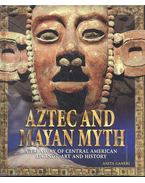Aztec and Mayan Myth - Treasury of Central American Legends, Art and History