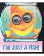 I'm Just a Fish
