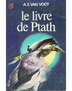 Le livre de Ptath - VAN VOGT, A.E.