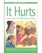 It Hurts - A parent's guide to childhood illnesses and injuries