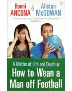 A Matter of Life and Death or, How to Wean a Man off Football