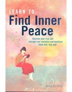 Learn to Find Inner Peace - Discover Your True Self Manage Your Anxieties and Emotions Think Well, Feel Well