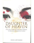 Daughter of Heaven - The True Story of the Only Woman to Become Emperor of China