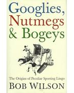 Googlies Nutmegs and Bogeys - The Origins of Peculiar Sporting Lingo