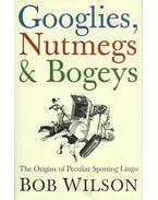 Googlies Nutmegs and Bogeys - The Origins of Peculiar Sporting Lingo