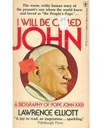 I Will Be Called John - A Biography of Pope John XXIII