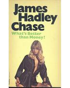What's Better Than Money? - James Hadley Chase