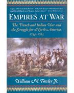 Empires at War - The French and Indian War and the Struggle for North America, 1754-1763